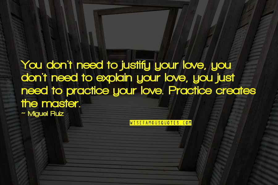 Justify My Love Quotes By Miguel Ruiz: You don't need to justify your love, you