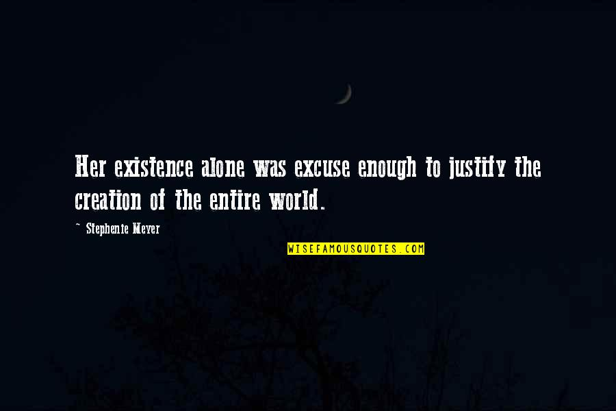 Justify My Love Quotes By Stephenie Meyer: Her existence alone was excuse enough to justify
