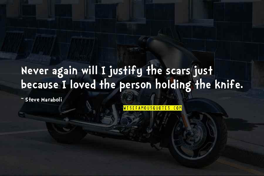 Justify My Love Quotes By Steve Maraboli: Never again will I justify the scars just