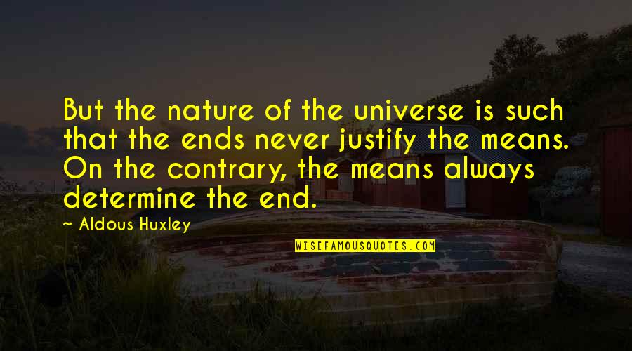 Justify The Means Quotes By Aldous Huxley: But the nature of the universe is such