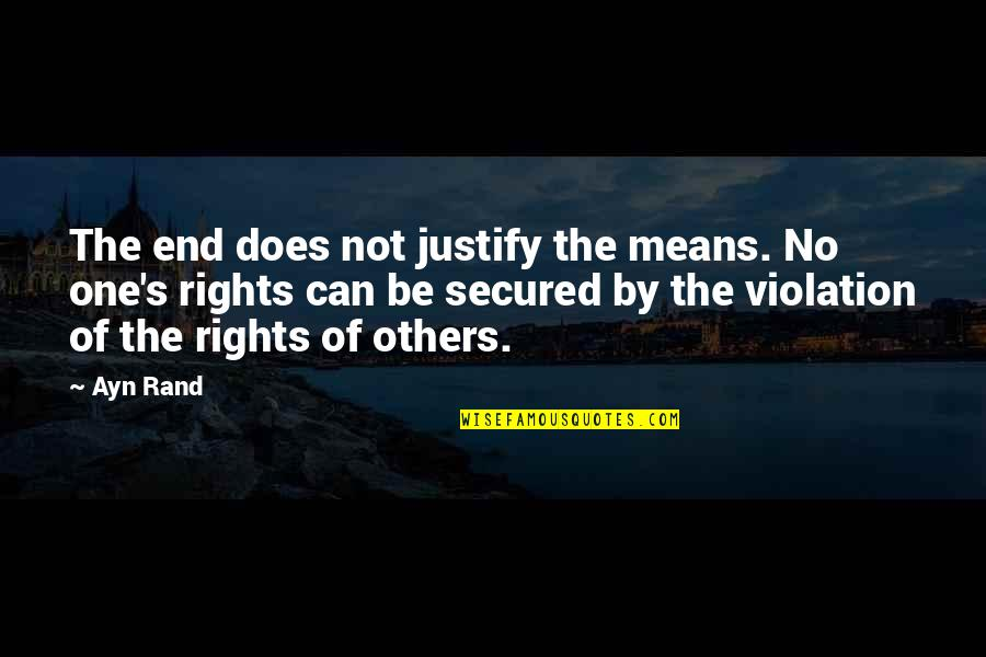 Justify The Means Quotes By Ayn Rand: The end does not justify the means. No