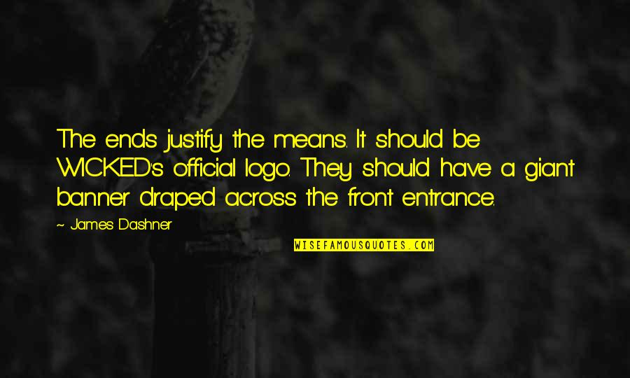 Justify The Means Quotes By James Dashner: The ends justify the means. It should be