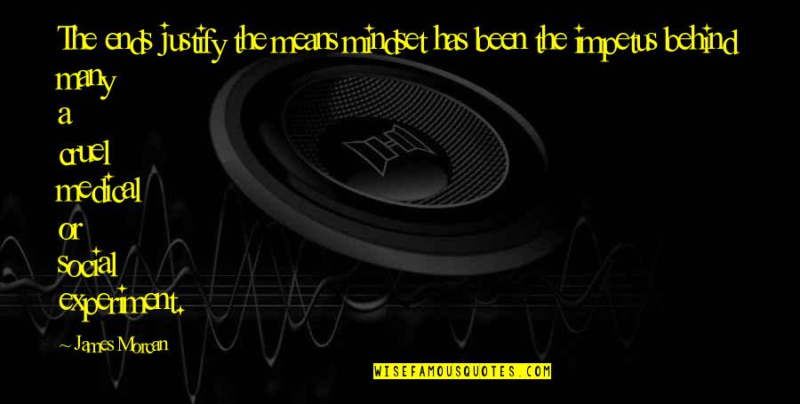 Justify The Means Quotes By James Morcan: The ends justify the means mindset has been