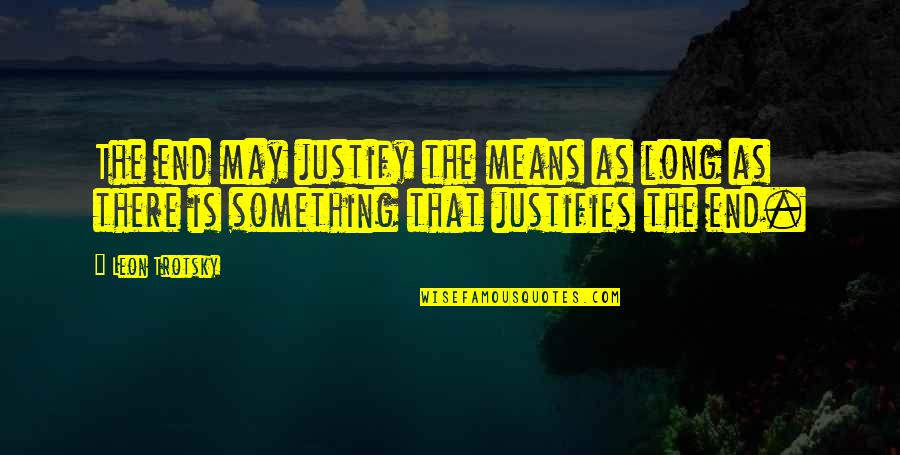 Justify The Means Quotes By Leon Trotsky: The end may justify the means as long