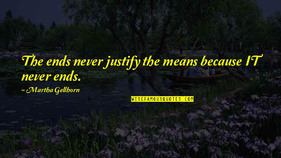 Justify The Means Quotes By Martha Gellhorn: The ends never justify the means because IT
