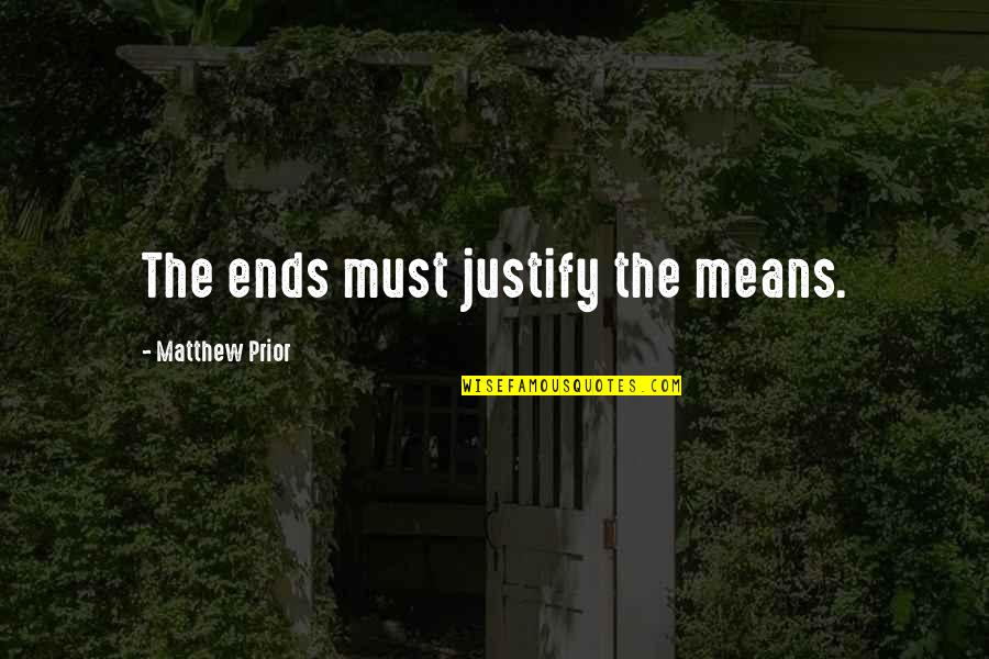 Justify The Means Quotes By Matthew Prior: The ends must justify the means.