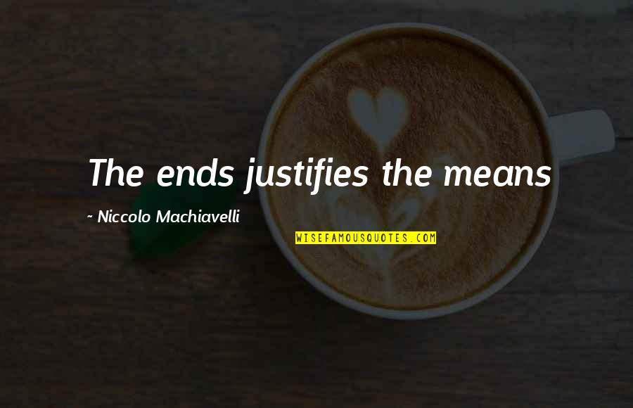 Justify The Means Quotes By Niccolo Machiavelli: The ends justifies the means