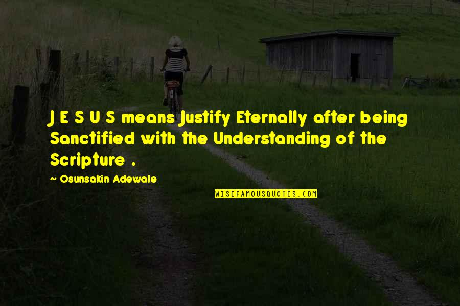 Justify The Means Quotes By Osunsakin Adewale: J E S U S means Justify Eternally