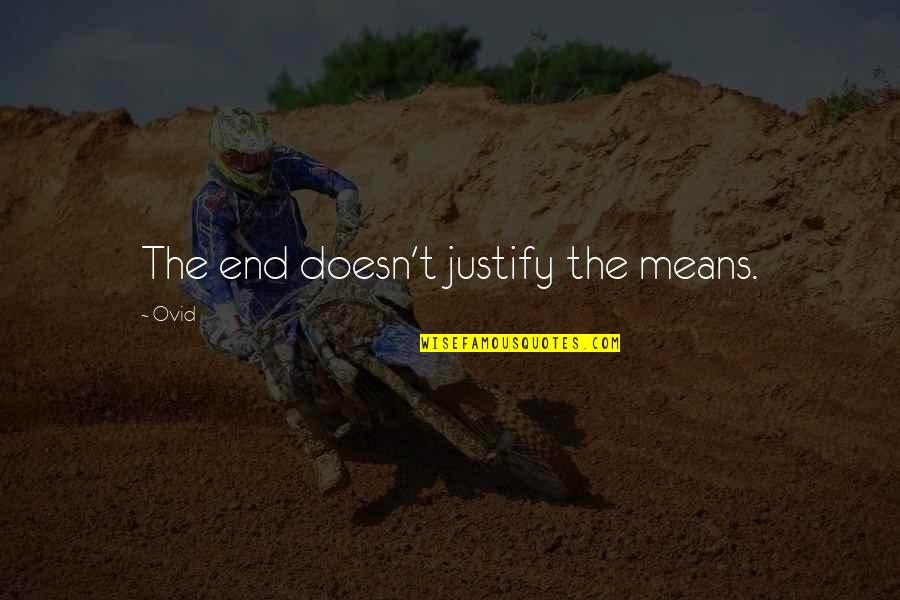 Justify The Means Quotes By Ovid: The end doesn't justify the means.