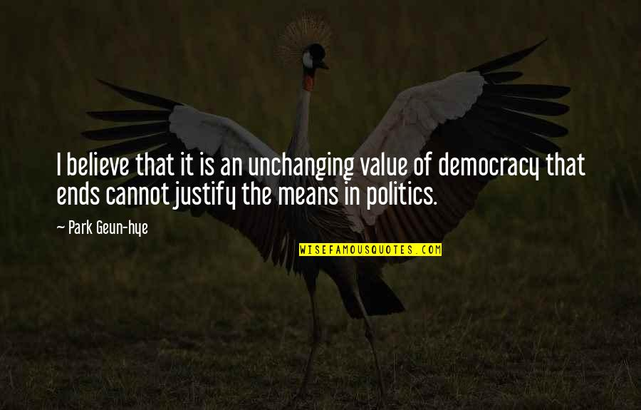 Justify The Means Quotes By Park Geun-hye: I believe that it is an unchanging value