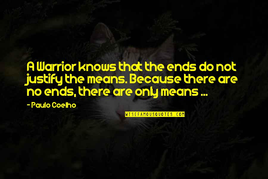 Justify The Means Quotes By Paulo Coelho: A Warrior knows that the ends do not