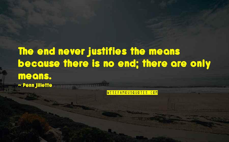 Justify The Means Quotes By Penn Jillette: The end never justifies the means because there