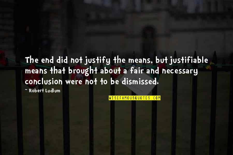 Justify The Means Quotes By Robert Ludlum: The end did not justify the means, but