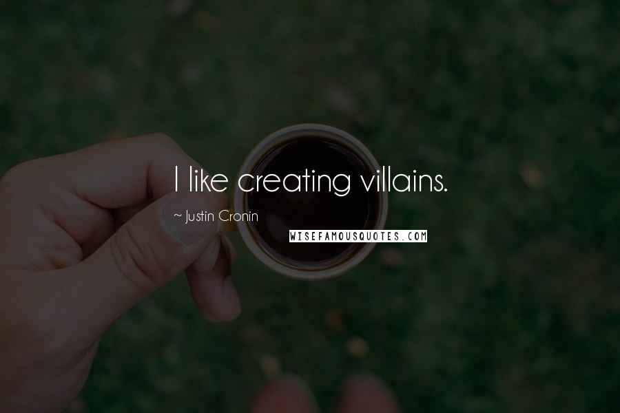 Justin Cronin quotes: I like creating villains.