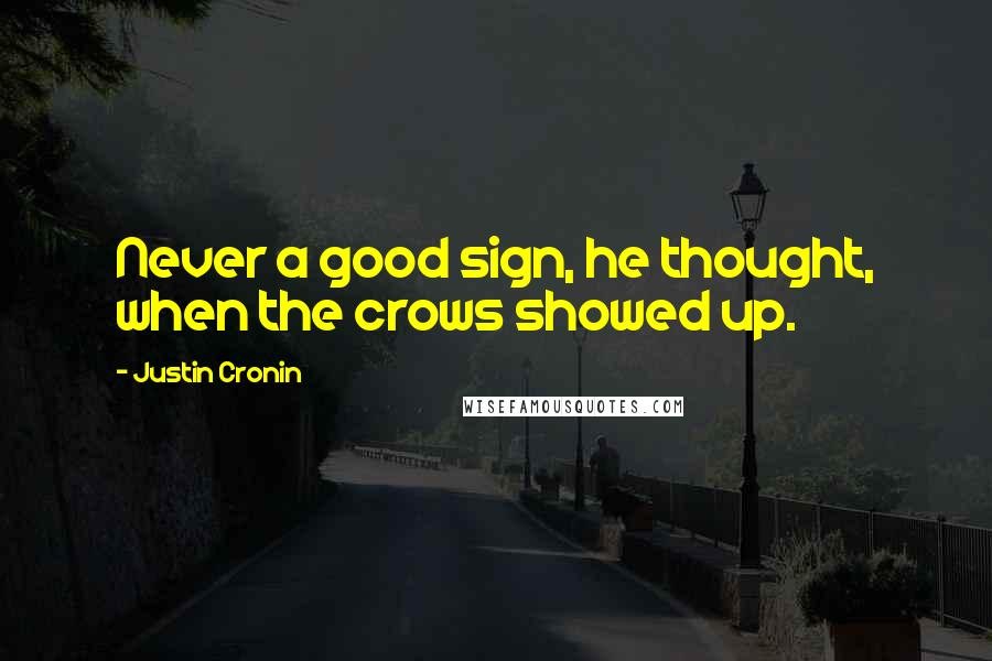Justin Cronin quotes: Never a good sign, he thought, when the crows showed up.