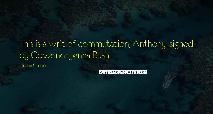 Justin Cronin quotes: This is a writ of commutation, Anthony, signed by Governor Jenna Bush.