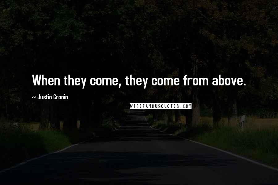 Justin Cronin quotes: When they come, they come from above.