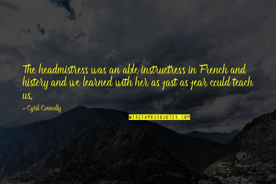 Justin Hodges Quotes By Cyril Connolly: The headmistress was an able instructress in French