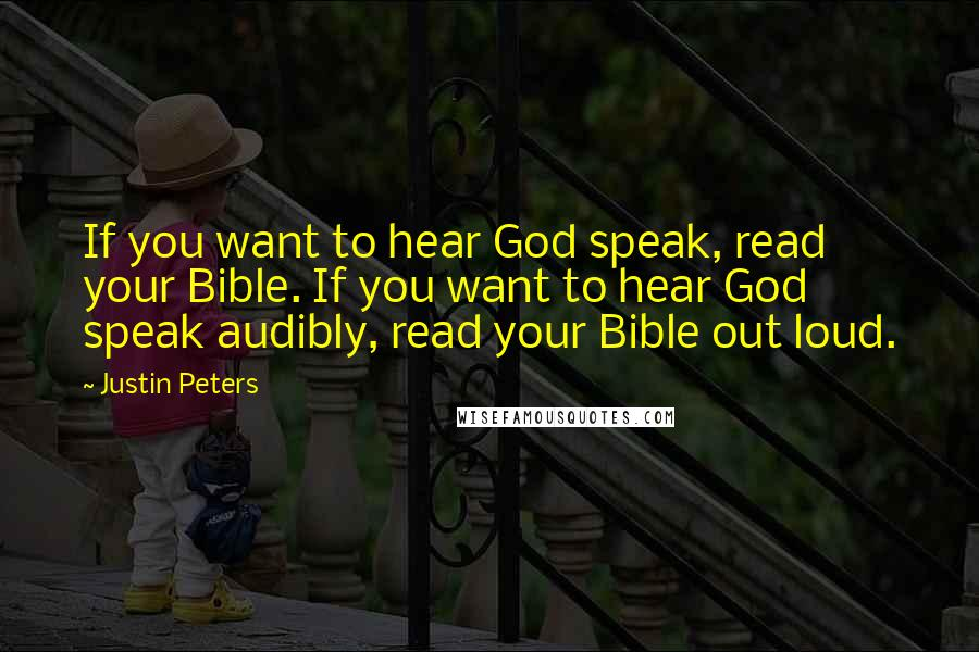 Justin Peters quotes: If you want to hear God speak, read your Bible. If you want to hear God speak audibly, read your Bible out loud.