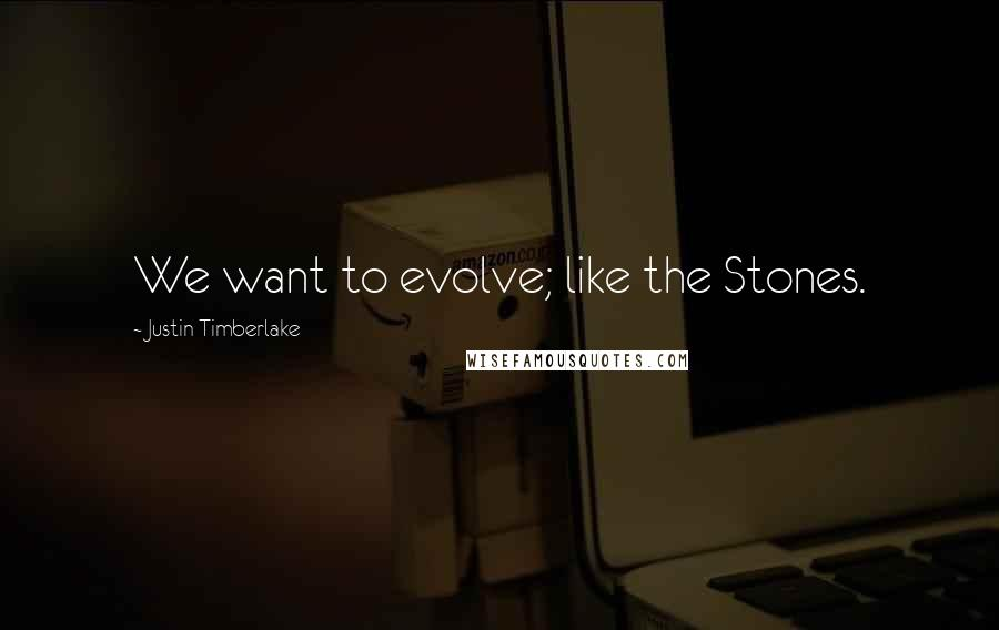 Justin Timberlake quotes: We want to evolve; like the Stones.