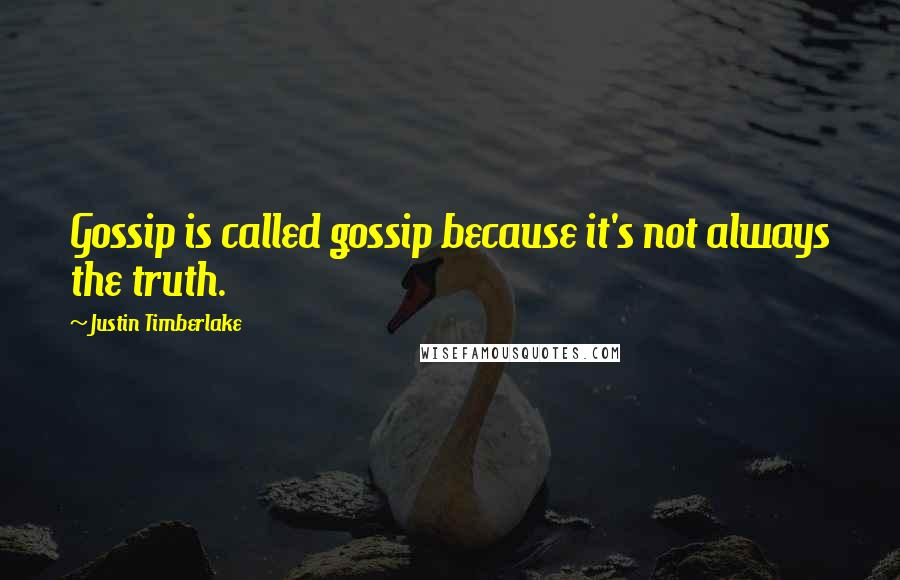 Justin Timberlake quotes: Gossip is called gossip because it's not always the truth.
