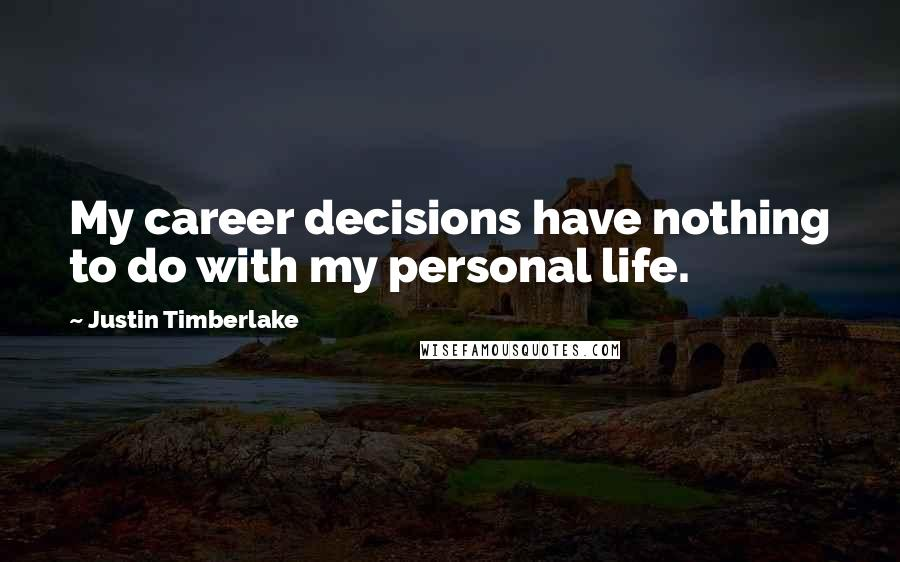 Justin Timberlake quotes: My career decisions have nothing to do with my personal life.