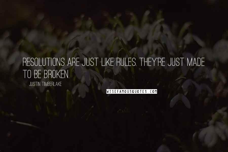 Justin Timberlake quotes: Resolutions are just like rules. They're just made to be broken.