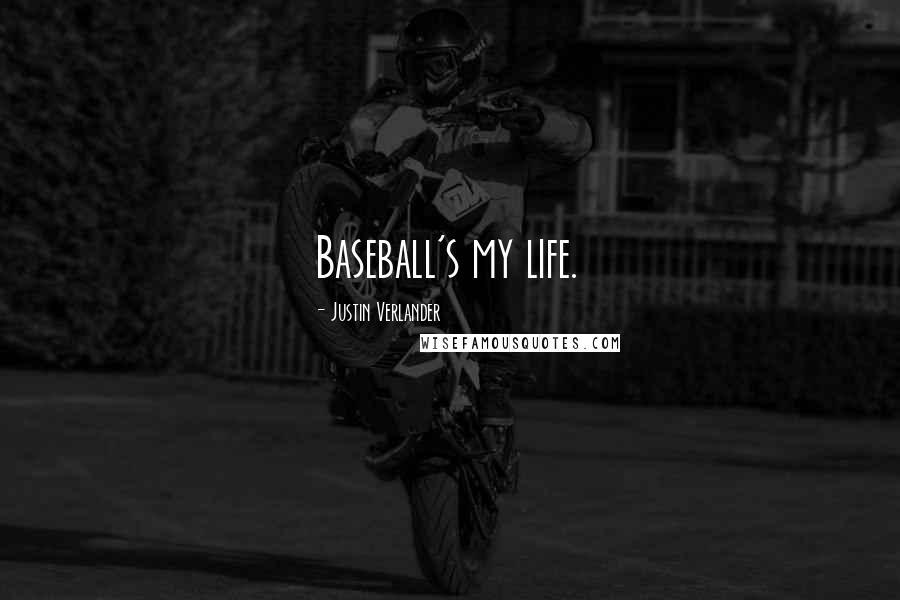 Justin Verlander quotes: Baseball's my life.
