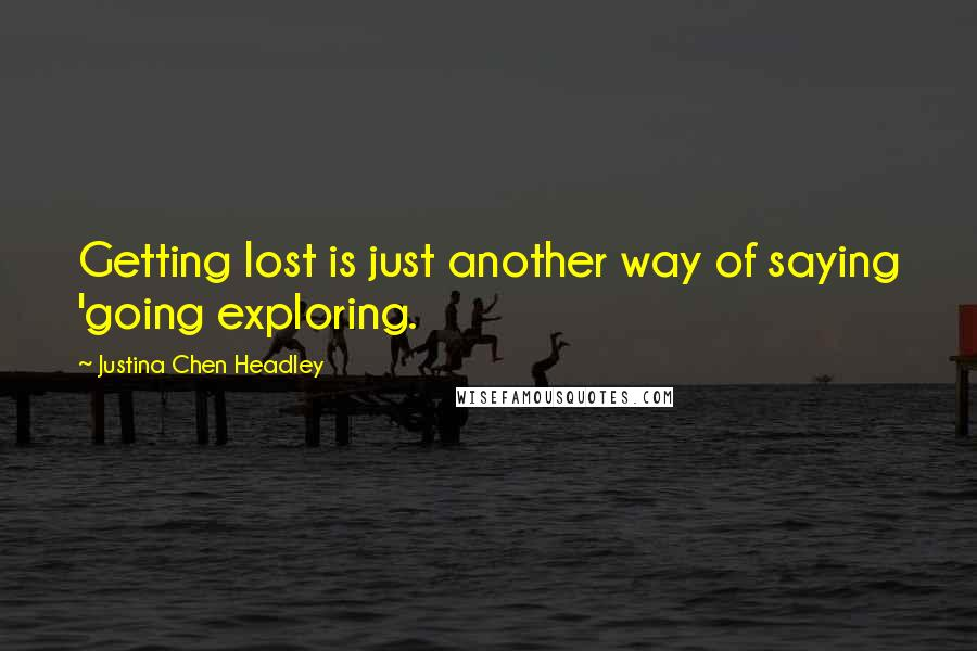 Justina Chen Headley quotes: Getting lost is just another way of saying 'going exploring.