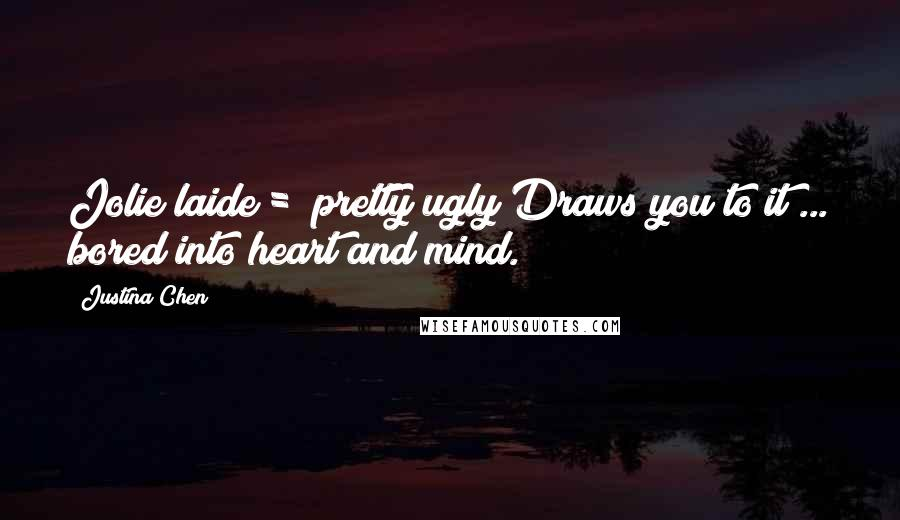 """Justina Chen quotes: Jolie laide = """"pretty ugly""""Draws you to it ... bored into heart and mind."""