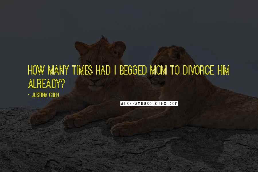 Justina Chen quotes: How many times had I begged Mom to divorce him already?