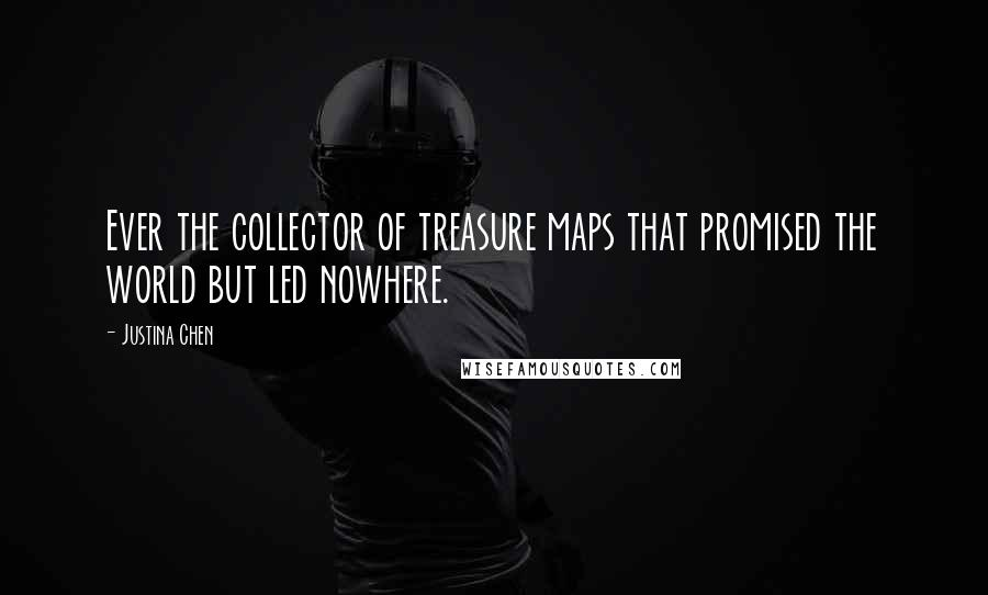 Justina Chen quotes: Ever the collector of treasure maps that promised the world but led nowhere.
