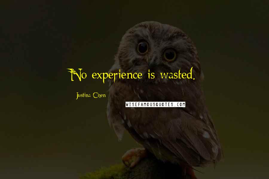 Justina Chen quotes: No experience is wasted.