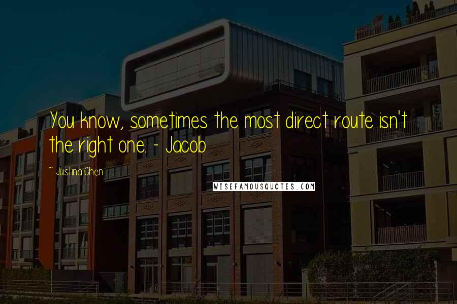 Justina Chen quotes: You know, sometimes the most direct route isn't the right one. - Jacob