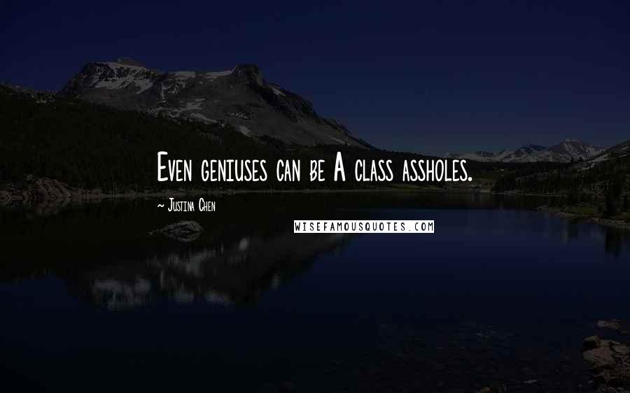 Justina Chen quotes: Even geniuses can be A class assholes.
