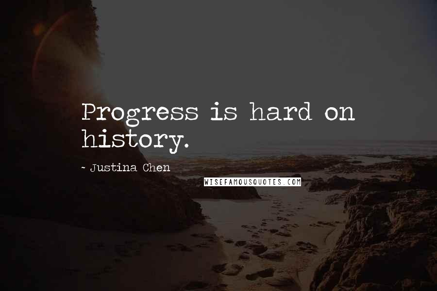 Justina Chen quotes: Progress is hard on history.