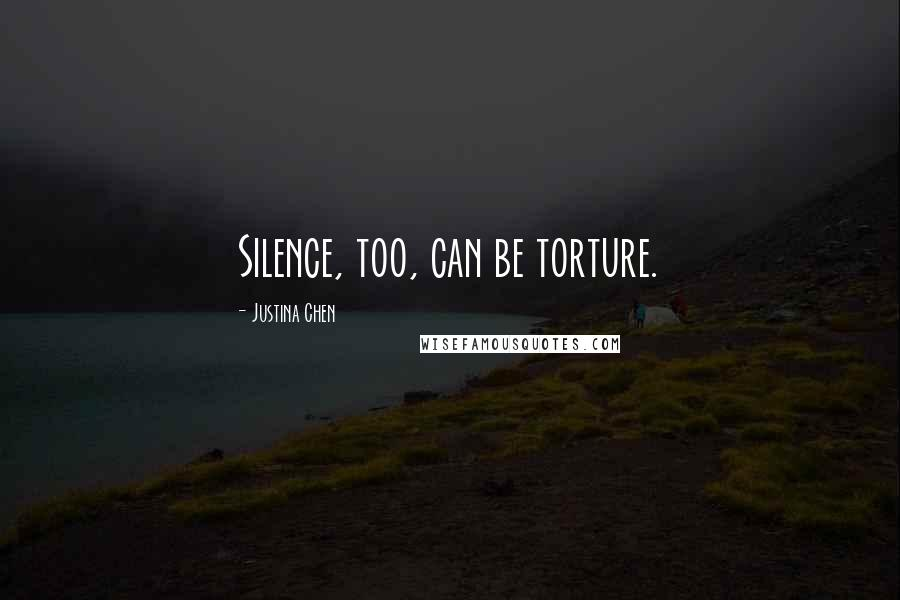 Justina Chen quotes: Silence, too, can be torture.