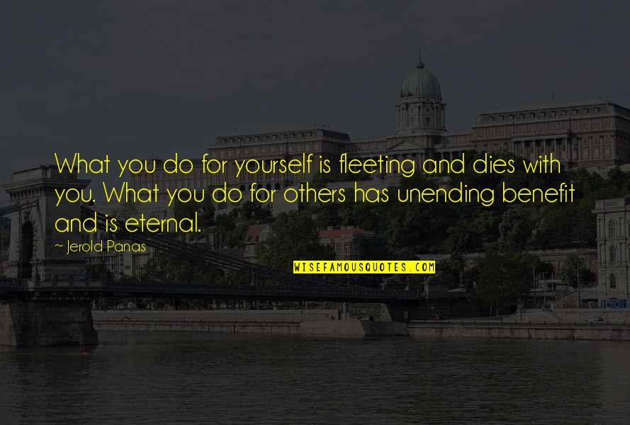Justine Dufour-lapointe Quotes By Jerold Panas: What you do for yourself is fleeting and