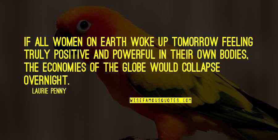 Justine Dufour-lapointe Quotes By Laurie Penny: If all women on earth woke up tomorrow