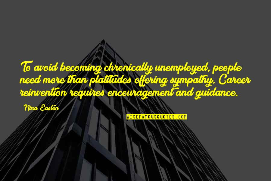 Justine Dufour-lapointe Quotes By Nina Easton: To avoid becoming chronically unemployed, people need more