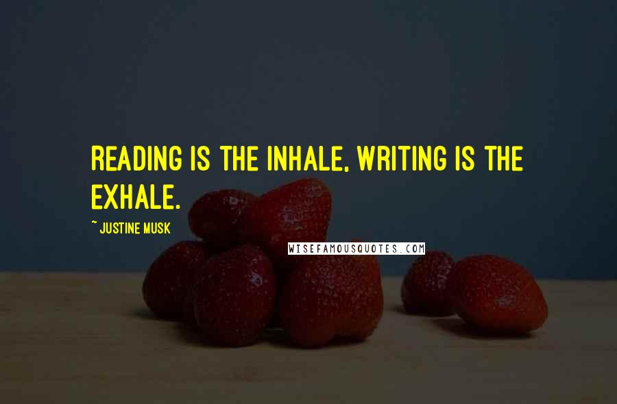 Justine Musk quotes: Reading is the inhale, writing is the exhale.