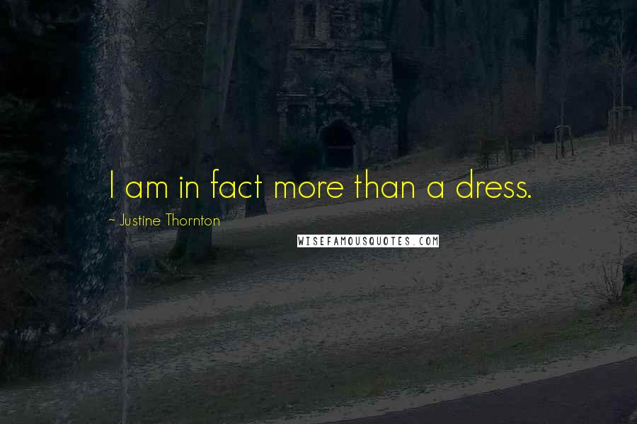 Justine Thornton quotes: I am in fact more than a dress.