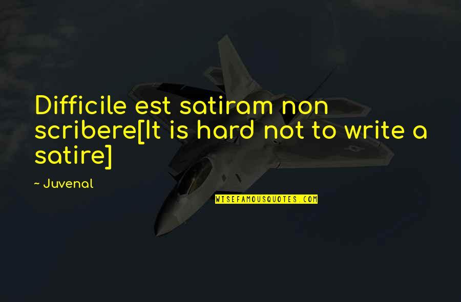 Juvenal Satire 3 Quotes By Juvenal: Difficile est satiram non scribere[It is hard not