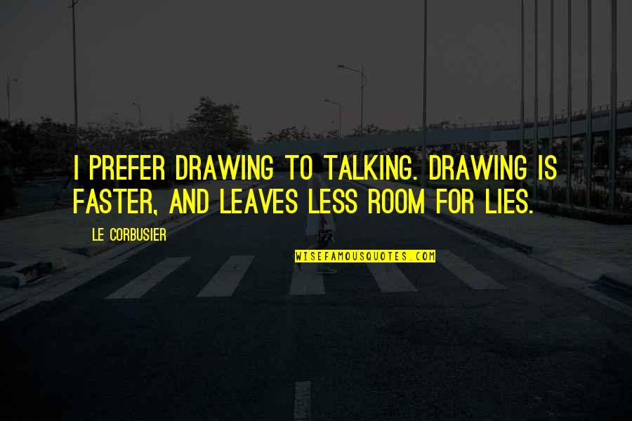 Juvenile Probation Officer Quotes By Le Corbusier: I prefer drawing to talking. Drawing is faster,