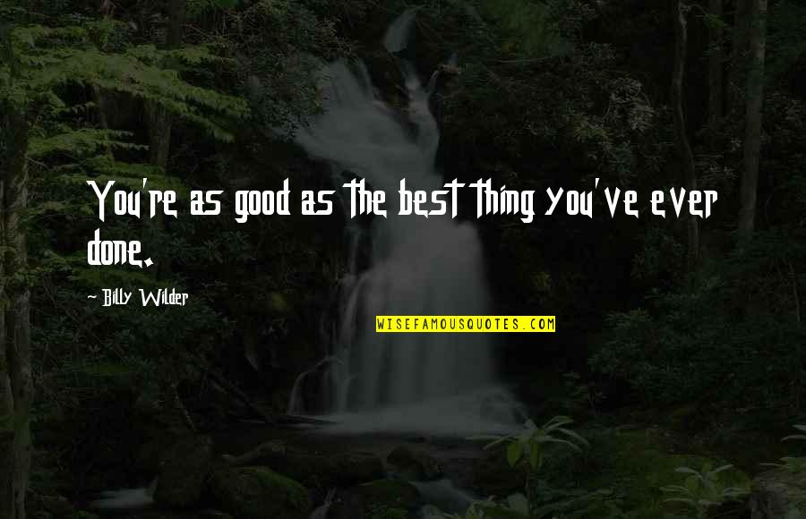 Jvyy Quotes By Billy Wilder: You're as good as the best thing you've