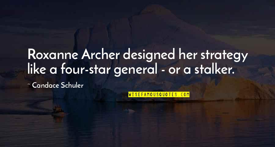 Jvyy Quotes By Candace Schuler: Roxanne Archer designed her strategy like a four-star