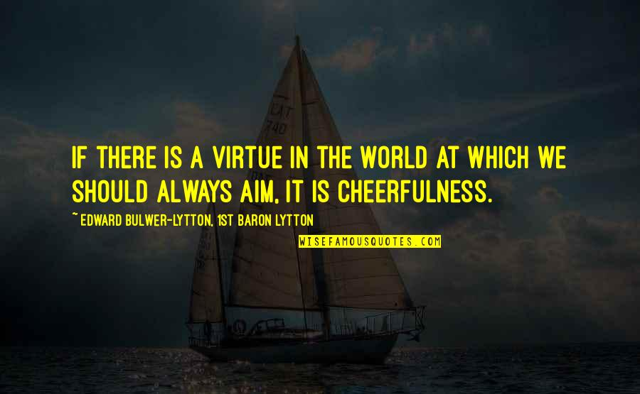 Jvyy Quotes By Edward Bulwer-Lytton, 1st Baron Lytton: If there is a virtue in the world