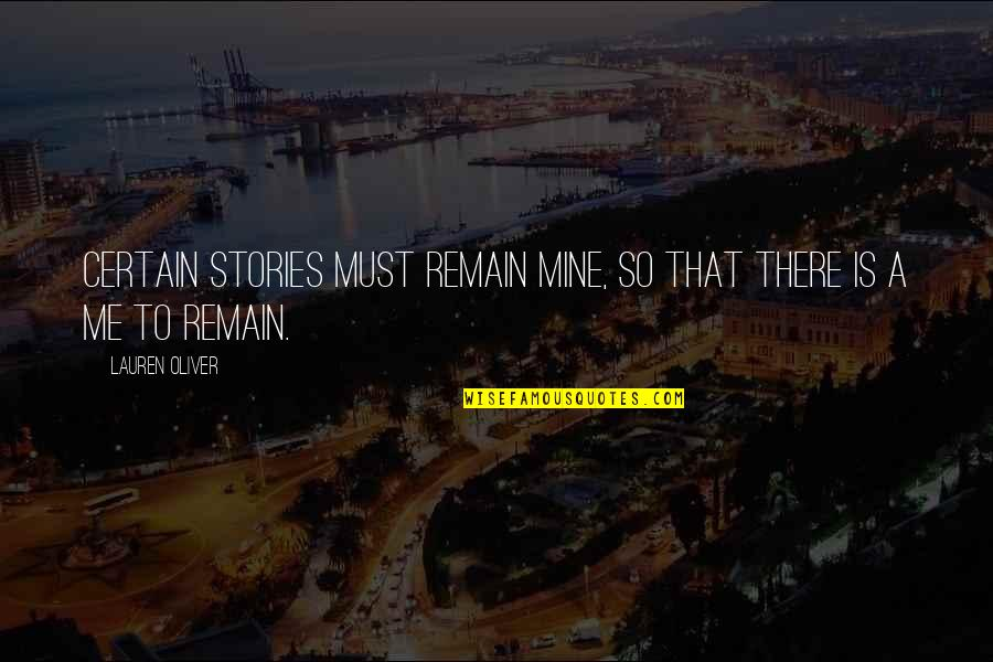 Jvyy Quotes By Lauren Oliver: Certain stories must remain mine, so that there