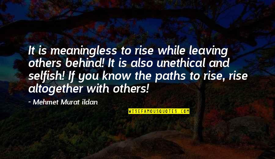 Jvyy Quotes By Mehmet Murat Ildan: It is meaningless to rise while leaving others