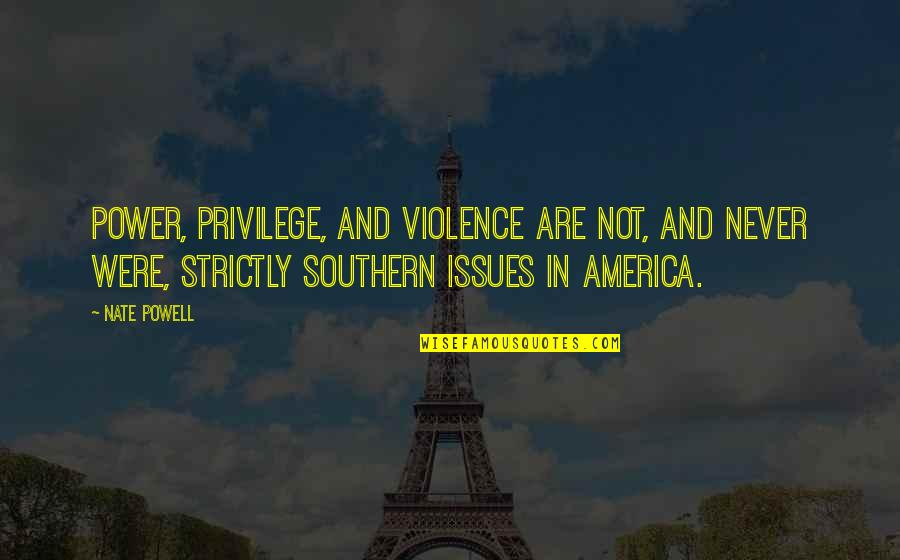 Jvyy Quotes By Nate Powell: Power, privilege, and violence are not, and never